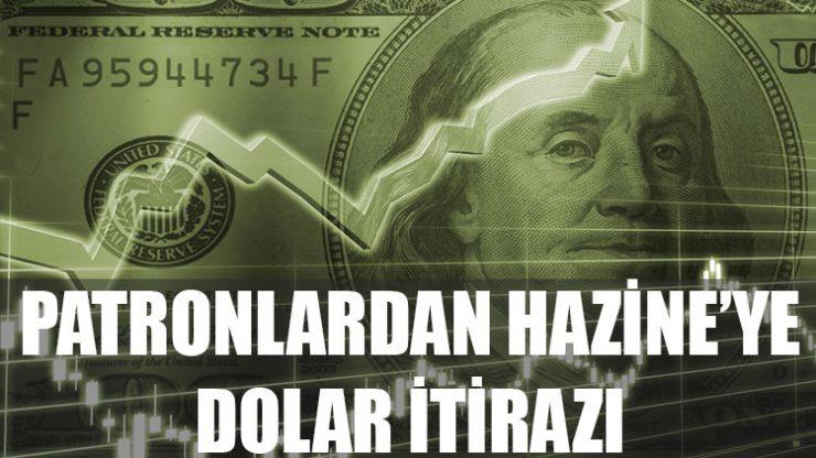 Patronlardan Hazine'ye dolar itirazı